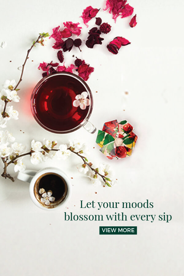 let your moods blossom with every sip